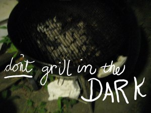 don't grill in the dark